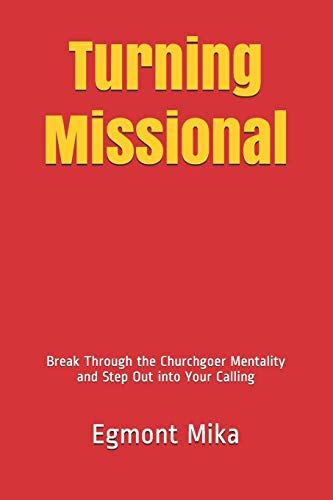 Turning Missional: Break Through the Churchgoer Mentality and Step Out into your Calling