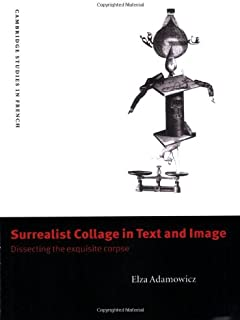 Surrealist Collage in Text & Image: Dissecting the Exquisite Corpse (Cambridge Studies in French)