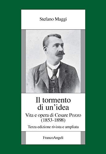 Il tormento di un'idea. Vita e opera di Cesare Pozzo (1853-1898). Ediz. ampliata