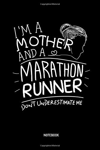 I'm A Mother And A Marathon Runner - Don't Underestimate Me - Notebook: Marathon Notebook / Journal (Dot Grid). Funny Marathon Training Accessories & ... Runner & Marathoner Finisher Gift Idea.