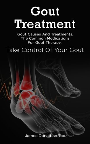 Gout Treatment: Gout Causes And Treatments The Common Medications For Gout Therapy Take Control Of Your Gout