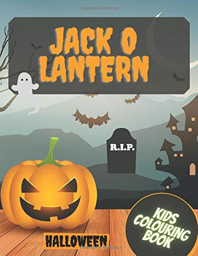 Jack O Lantern Colouring Book: Kids Halloween Coloring Book For Girls Boys 3-8 Years Old Spooky Book Trick Or Treat