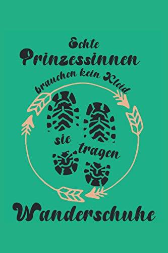 Echte Prinzessinnen brauchen kein Kleid! Sie tragen Wanderschuhe! Lustige To Do Liste: Wander- und Berg - Tolle Bergsteiger To Do Liste - 120 ... ca. DINA5 | Geschenk für die Wanderausrüstung