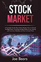 Stock Investing: A Guide to Understanding the True Value of a Stock, Including How to Identify a Bad Stock, When to Sell a Stock and the Steps to Become Active with a Broker