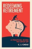 Redeeming Retirement: A Practical Guide to Catch Up