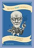 Que ferait Freud à ma place? La psycho appliquée à mon quotidien