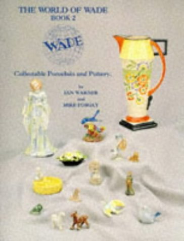The World of Wade: Book 2 : Collectable Porcelain and Pottery