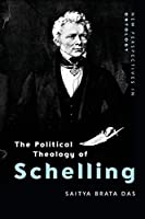 The Political Theology of Schelling (New Perspectives in Ontology)