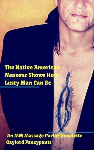 The Native American Masseur Shows How Lusty Man Can Be: An MM Massage Parlor Novelette (Patuk's Happy Ending Book 2)
