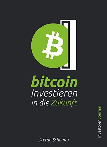Bitcoin - Investieren in die Zukunft: Alles, was Du als Einsteiger über Bitcoin wissen musst und wie Du vom Megatrend profitieren kannst