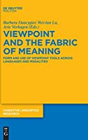Viewpoint and the Fabric of Meaning: Form and Use of Viewpoint Tools Across Languages and Modalities (Cognitive Linguistics Research)