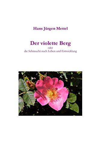 Der violette Berg: Die Sehnsucht nach Leben und Entwicklung