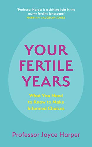 Your Fertile Years: What You Need to Know to Make Informed Choices (English Edition)