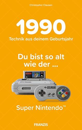 1990 - Technik aus deinem Geburtsjahr. Du bist so alt wie … Das Jahrgangsbuch für alle Technikfans | 30. Geburtstag