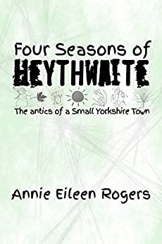 Four Seasons of Heythwaite: The first book in the Heythwaite Trilogy by [Annie Eileen Rogers]