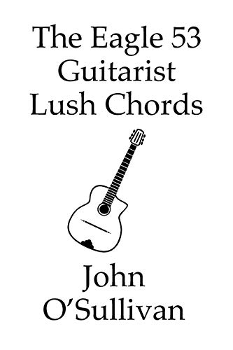 The Eagle 53 Guitarist Lush Chords: Chords and Scales for Eagle 53 Guitars