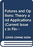 Futures and Options: Theory and Applications (Current Issues in Finance Series) - Hans R. Stoll