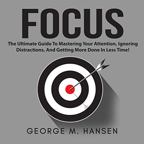 Focus: The Ultimate Guide to Mastering Your Attention, Ignoring Distractions, and Getting More Done in Less Time!                   De :                                                                                                                                 George M. Hansen                               Lu par :                                                                                                                                 Matt Montanez                      Durée : 42 min     Pas de notations     Global 0,0