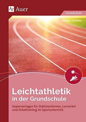 Leichtathletik in der Grundschule: Kopiervorlagen für Stationenlernen, Lernzirkel und Zirkeltraining im Sportunterricht (1. bis 4. Klasse)