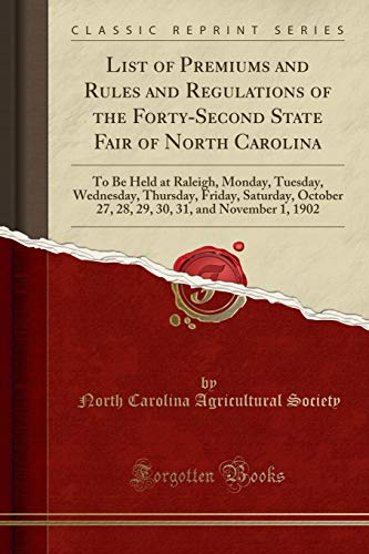 List of Premiums and Rules and Regulations of the Forty-Second State Fair of North Carolina: To Be Held at Raleigh, Monday, Tuesday, Wednesday, ... 31, and November 1, 1902 (Classic Reprint)