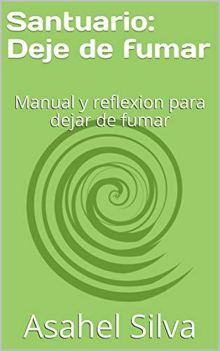 Santuario: Deje de fumar: Manual y reflexion para dejar de fumar