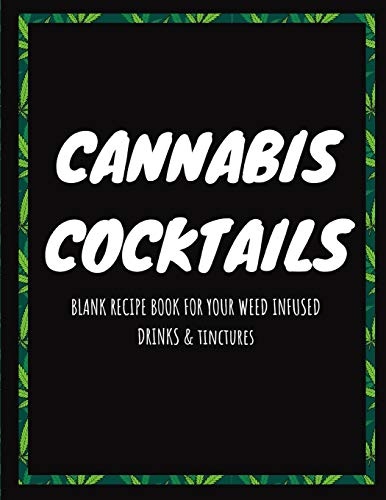 Cannabis Cocktails: Blank Recipe Book For Your Weed-Infused Drinks & Tinctures (8.5 x 11 in)