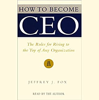 How to Become CEO     The Rules for Rising to the Top of Any Organization              By:                                                                                                                                 Jeffrey J. Fox                               Narrated by:                                                                                                                                 Jeffrey J. Fox                      Length: 1 hr and 36 mins     194 ratings     Overall 4.1