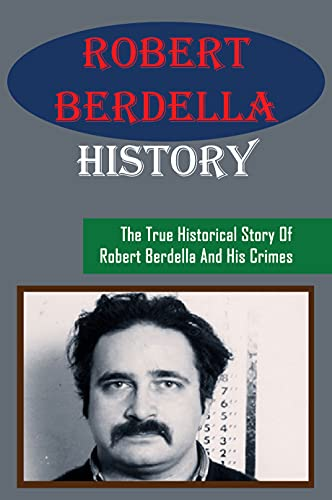Robert Berdella History: The True Historical Story Of Robert Berdella And His Crimes: Facts About Robert Berdella (English Edition)