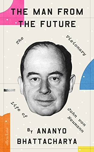 The Man from the Future: The Visionary Life of John von Neumann (English Edition)