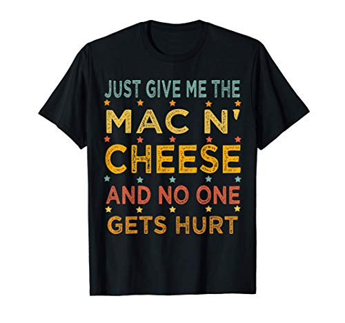 Just Give Me The Mac and Cheese Thanksgiving Christmas Gift T-Shirt
