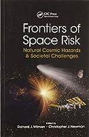 Frontiers of Space Risk: Natural Cosmic Hazards & Societal Challenges