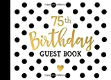 """75th Birthday Guest Book: 75 Year Old Party Sign In Book For Written Wishes - Memory Album & Keepsake Journal - Signature Message Scrapbook - Celebration Guestbook Bday Gift Ideas (8.25""""x6"""" 120 Pages)"""