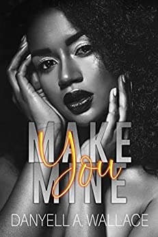 Make You Mine by [Danyell Wallace, Little Pear Editing Services]