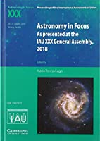 Astronomy in Focus XXX: As Presented at the IAU XXX General Assembly, 2018 (Proceedings of the International Astronomical Union Symposia and Colloquia)