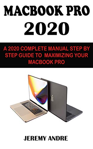 MACBOOK PRO 2020: Apple 2020 Macbook Pro User Manual: The Complete Step By Step Practical Guide To Boost Your Productivity With Macbook Pro (English Edition)