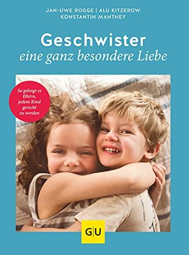 Geschwister – eine ganz besondere Liebe: So gelingt es Eltern, jedem Kind gerecht zu werden (GU Einzeltitel Partnerschaft & Familie)