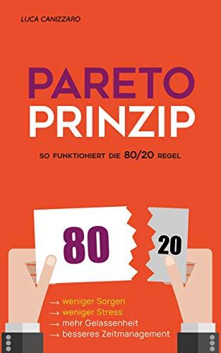 Pareto-Prinzip : So funktioniert die 80/20 Regel: Weniger arbeiten, sich weniger Sorgen machen, mehr Erfolg haben und mehr genießen (Schaffe dir eigene Routinen)