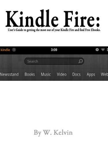 Kindle Fire: Users guide to getting the most out of your Kindle Fire and Find Free Ebooks