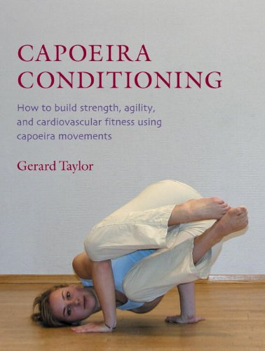 Capoeira Conditioning: How to Build Strength, Agility, and Cardiovascular Fitness Using Capoeira Movements (English Edition)