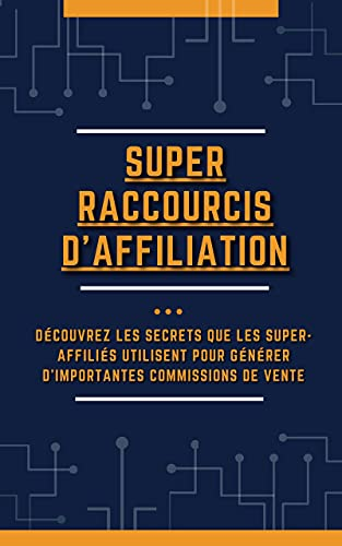 Couverture du livre Super raccourcis d'affiliation: DÉCOUVREZ LES SECRETS QUE LES SUPER-AFFILIÉS UTILISENT POUR GÉNÉRER D'IMPORTANTES COMMISSIONS DE VENTE