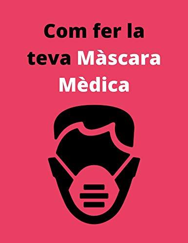 Com fer la teva màscara mèdica: Com es troba un teixit que eliminarà els virus quan desapareguin totes les màscares (Catalan Edition)