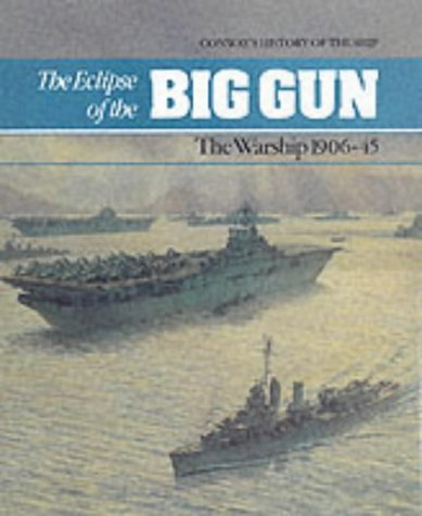 ECLIPSE OF THE BIG GUN THE WARSHI: Warships, 1906-45 (History of the Ship)