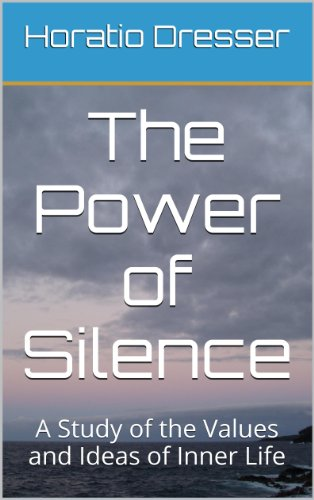 The Power of Silence: A Study of the Values and Ideas of Inner Life