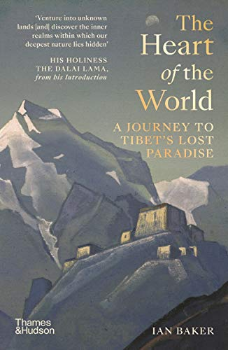 Baker, The Heart of the World: A Journey to Tibet's Lost Paradise