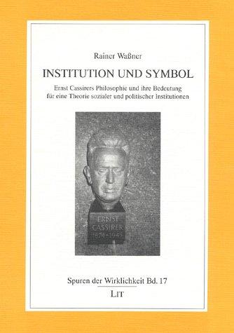 Institution und Symbol: Ernst Cassirers Philosophie und ihre Bedeutung für eine Theorie sozialer und politischer Institutionen (Spuren der Wirklichkeit) (German Edition)
