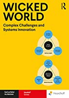 Wicked World: Complex Challenges and Systems Innovation (Routledge-Noordhoff International Editions)