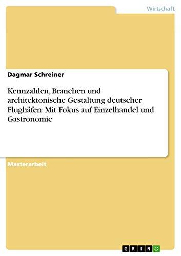 Kennzahlen, Branchen und architektonische Gestaltung deutscher Flughäfen: Mit Fokus auf Einzelhandel und Gastronomie