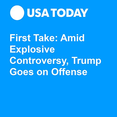 First Take: Amid Explosive Controversy, Trump Goes on Offense audiobook cover art
