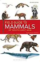 Field Guide to the Mammals of South East-Asia