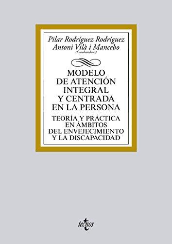 Modelo de atención integral y centrada en la persona: Teoría y práctica en ámbitos del envejecimiento y la discapacidad (Derecho - Biblioteca Universitaria de Editorial Tecnos)